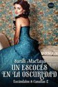 UN ESCOCÉS EN LA OSCURIDAD (SAGA ESCANDALOS & CANALLAS 2) - 9788417451110 - SARAH MACLEAN