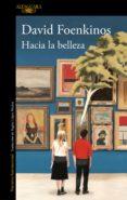 HACIA LA BELLEZA - 9788420434810 - DAVID FOENKINOS