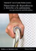 SITUACIONES DE DEPENDENCIA Y DERECHO A LA AUTONOMIA: UNA APROXIMA CION MULTIDISCIPLINAR - 9788420683010 - YOLANDA MARIA DE LA FUENTE ROBLES