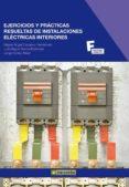 EJERCICIOS Y PRACTICAS RESUELTAS DE INSTALACIONES ELECTRICAS INTE RIORES - 9788426717610 - MIGUEL ANGEL CARRASCO HERNANDEZ