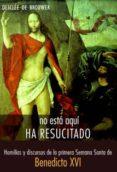 NO ESTA AQUI, HA RESUCITADO - 9788433022110 - JOSEPH BENEDICTO XVI RATZINGER