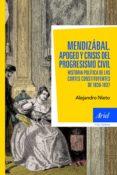 MENDIZABAL: APOGEO Y CRISIS DEL PROGRESISMO CIVIL. HISTORIA POLIT ICA DE LAS CORTES CONSTITUYENTES DE 1836-1837 - 9788434413610 - ALEJANDRO NIETO