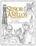 EL SEÑOR DE LOS ANILLOS: LAS PELICULAS. UN LIBRO PARA COLOREAR - 9788445004210 - VV.AA.