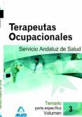 TERAPEUTAS OCUPACIONALES  DEL SERVICIO ANDALUZ DE SALUD.TEMARIO P ARTE ESPECIFICA.VOL.III - 9788466580410 - VV.AA.