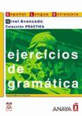 EJERCICIOS DE GRAMATICA: NIVEL AVANZADO - 9788466700610 - VV.AA.