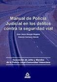 MANUAL DE POLICIA JUDICIAL EN LOS DELITOS CONTRA LA SEGURIDAD VIA L - 9788467646610 - VV.AA.