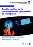 UFO0518. GESTION AUXILIAR DE LA CORRESPONDENCIA Y PAQUETERIA EN L A EMPRESA. CERTIFICADO DE PROFESIONALIDAD. OPERACIONES AUXILIARESDE SERVICIOS ADMINISTRATIVOS Y GENERALES. FAMILIA PROFESIONAL ADMISTRA - 9788467684810 - VV.AA.