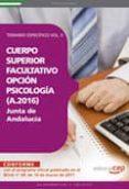 CUERPO SUPERIOR FACULTATIVO DE LA JUNTA DE ANDALUCIA, OPCION PSIC OLOGIA (A.2016). TEMARIO ESPECIFICO VOL. II (3ª ED.) - 9788468122410 - VV.AA.