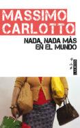 NADA, NADA MAS EN EL MUNDO - 9788475846910 - MASSIMO CARLOTTO