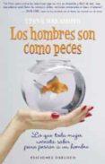 LOS HOMBRES SON COMO PECES: LO QUE TODA MUJER NECESITA SABER PARA PESCAR A UN HOMBRE - 9788477208310 - STEVE NAKAMOTO