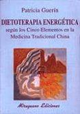 DIETOTERAPIA ENERGETICA SEGUN LOS CINCO ELEMENTOS EN LA MEDICINA TRADICIONAL CHINA - 9788478132010 - PATRICIA GUERIN