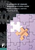 INTEGRACION DEL ALUMNADO INMIGRANTE EN EL CENTRO ESCOLAR: ORIENTA CIONES, PROPUESTAS Y EXPERIENCIAS - 9788478273010 - Mª JOSE MONTON SALES