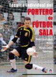 TECNICA INDIVIDUAL DEL PORTERO DE FUTBOL SALA - 9788479027810 - FRANCISCO LUQUE HOYOS