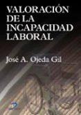 VALORACION DE LA INCAPACIDAD LABORAL - 9788479787110 - JOSE A. OJEDA GIL