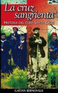 LA CRUZ SANGRIENTA: HISTORIA DEL CURA SANTA CRUZ - 9788481361810 - GAETAN BERNOVILLE