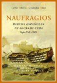 NAUFRAGIOS, BARCOS ESPAÑOLES EN AGUAS DE CUBA - 9788484723110 - CARLOS HERNANDEZ OLIVA