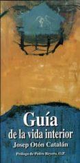 GUIA DE LA VIDA INTERIOR - 9788485803910 - JOSEP OTON CATALAN