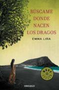 BUSCAME DONDE NACEN LOS DRAGOS - 9788490327210 - EMMA LIRA