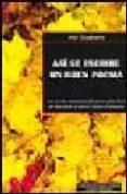 ASI SE ESCRIBE UN BUEN POEMA: LOS SECRETOS MECANISMOS DEL POEMA Y LAS CLAVES DEL OFICIO DESDE EL PROCESO CREATIVO HASTA EL POEMARI O - 9788493213510 - ARIEL RIVADENEIRA