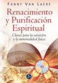 RENACIMIENTO Y PURIFICACION ESPIRITUAL: CLAVES PARA LA SANACION Y LA INMORTALIDAD FISICA - 9788495973610 - FANNY VAN LAERE