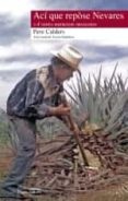 ACI QUE REPOSE NEVARES E D AUTRES NARRACIONS MEXICANES (ARANES) - 9788497796910 - PERE CALDERS