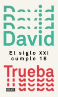EL SIGLO XXI CUMPLE 18 - 9788499929910 - DAVID TRUEBA