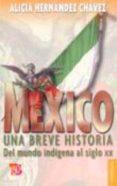 MEXICO: UNA BREVE HISTORIA DEL MUNDO INDIGENA AL SIGLO XX (2ª ED. ) - 9789681666910 - ALICIA HERNANDEZ CHAVEZ