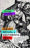 ABUSO SEXUAL Y VESTIMENTA SEXY: CÓMO DISFRUTAR DEL EROTISMO SIN REPRODUCIR LA LÓGICA DE LA DOMINACIÓN MASCULINAde DUNCAN KENNEDY