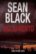 Descargar el archivo gratuito ebook pdf AISLAMIENTO: SAGA DE RYAN LOCK Nº 1 (Literatura española) de SEAN BLACK 9781507169520