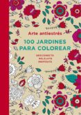 ARTE ANTIESTRÉS: 100 JARDINES PARA COLOREAR - 9788401347320 - VV.AA.