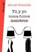 TU Y YO NUNCA FUIMOS NOSOTROS - 9788403518520 - SELAM WEARING