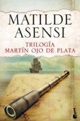 TRILOGÍA MARTÍN OJO DE PLATA - 9788408144120 - MATILDE ASENSI