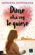 DIME OTRA VEZ TE QUIERO - 9788408194620 - MORUENA ESTRINGANA