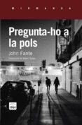 PREGUNTA-HO A LA POLS - 9788415835820 - JOHN FANTE