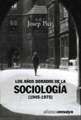 LOS AÑOS DORADOS DE LA SOCIOLOGIA (1945-1975) - 9788420637020 - JOSEP PICO