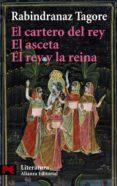el cartero del rey; el asceta; el rey y la reina-rabindranath tagore-9788420657820
