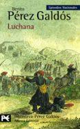 LUCHANA (EPISODIOS NACIONALES, 24 / TERCERA SERIE) - 9788420669120 - BENITO PEREZ GALDOS
