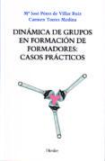 DINAMICA DE GRUPOS EN FORMACION DE FORMADORES: CASOS PRACTICOS - 9788425421020 - Mª JOSE PEREZ DE VILLAR RUIZ