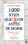 1000 SITIOS QUE VER ANTES DE MORIR: AMERICA - 9788427037120 - PATRICIA SCHULTZ