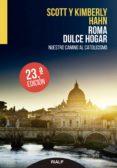 ROMA, DULCE HOGAR: NUESTRO REGRESO AL CATOLICISMO (17ª ED) - 9788432133220 - SCOTT HAHN