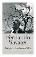 BORGES: LA IRONIA METAFISICA - 9788434453920 - FERNANDO SAVATER