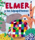 ELMER Y LOS HIPOPOTAMOS - 9788448823320 - DAVID MCKEE