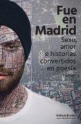 FUE EN MADRID: SEXO, AMOR E HISTORIAS CONVERTIDOS EN POESIA - 9788460823520 - NAHUEL FURRER
