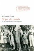 NEGRE DE MERDA - 9788466411820 - MATTHEW TREE