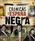 CRONICAS DE LA ESPAÑA NEGRA (ATLAS ILUSTRADO) - 9788467716320 - VV.AA.