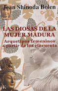 LAS DIOSAS DE LA MUJER MADURA: ARQUETIPOS FEMENINOS A PARTIR DE L OS CINCUENTA - 9788472455320 - JEAN SHINODA BOLEN