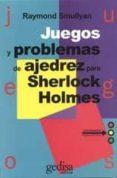 JUEGOS Y PROBLEMAS DE AJEDREZ PARA SHERLOCK HOLMES - 9788474322620 - RAYMOND M. SMULLYAN