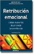 RETRIBUCION EMOCIONAL: OTRAS MANERAS DE PREMIAR LA EXCELENCIA - 9788475773520 - JOSE MARIA POLO