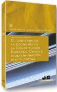 GOBIERNO DE LA ECONOMIA EN LA CONSTITUCION EUROPEA. CRISIS E INDE TERMINACION INSTITUCIONAL - 9788476989920 - JOSU DE MIGUEL BARCENA