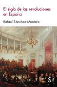 el siglo de las revoluciones en españa-rafael sanchez mantero-9788477376620